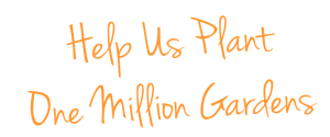 Help Us Plant One Million Gardens